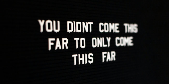 come this far